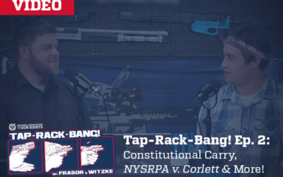 Tap-Rack-Bang! Ep. 2: Constitutional Carry, NYSRPA v. Corlett, & More